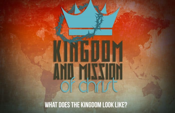 Kingdom and Mission of Christ: What Does The Kingdom Look Like? (9/9/18)