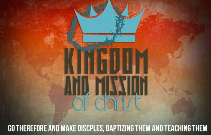 Kingdom and Mission of Christ: Go, Make Disciples, Baptize, Teach… 9/23/18