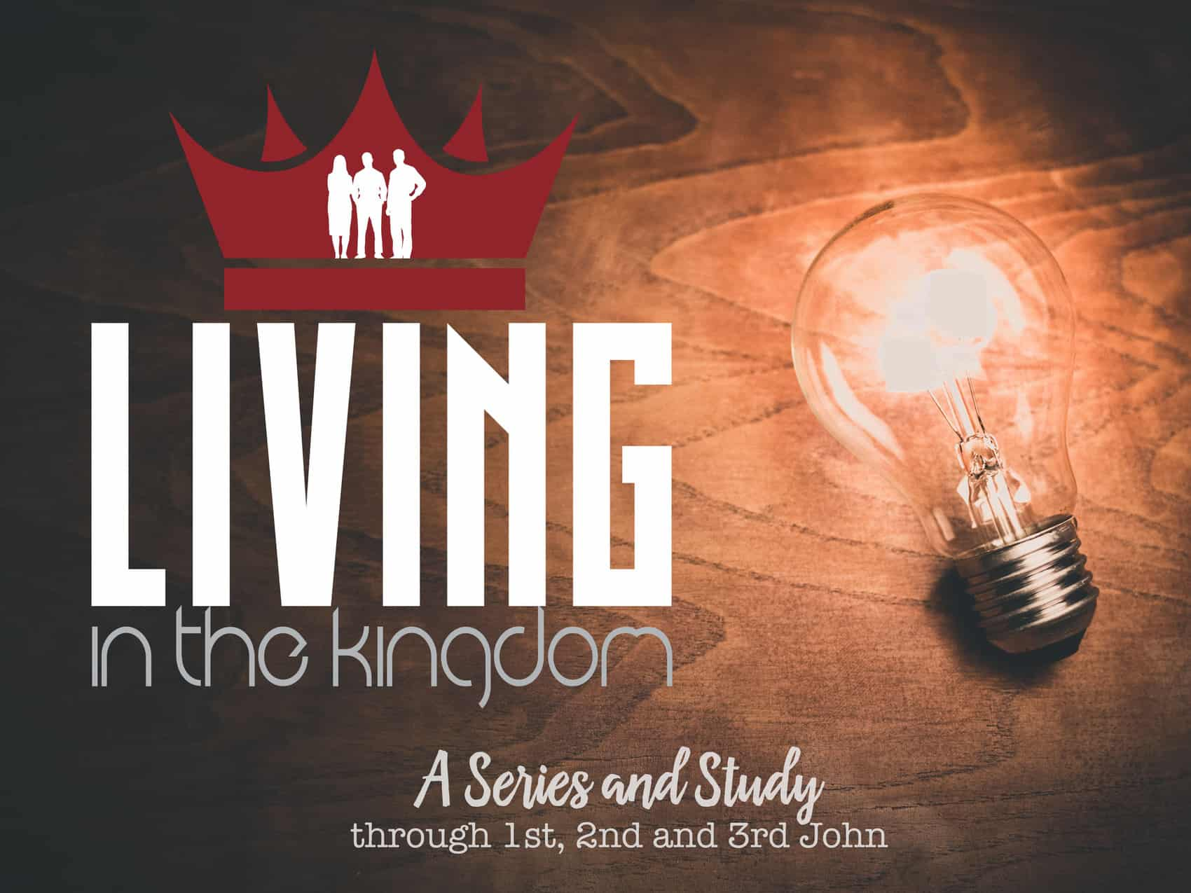 Living in the Kingdom: 1 John 5 (Nov 11)